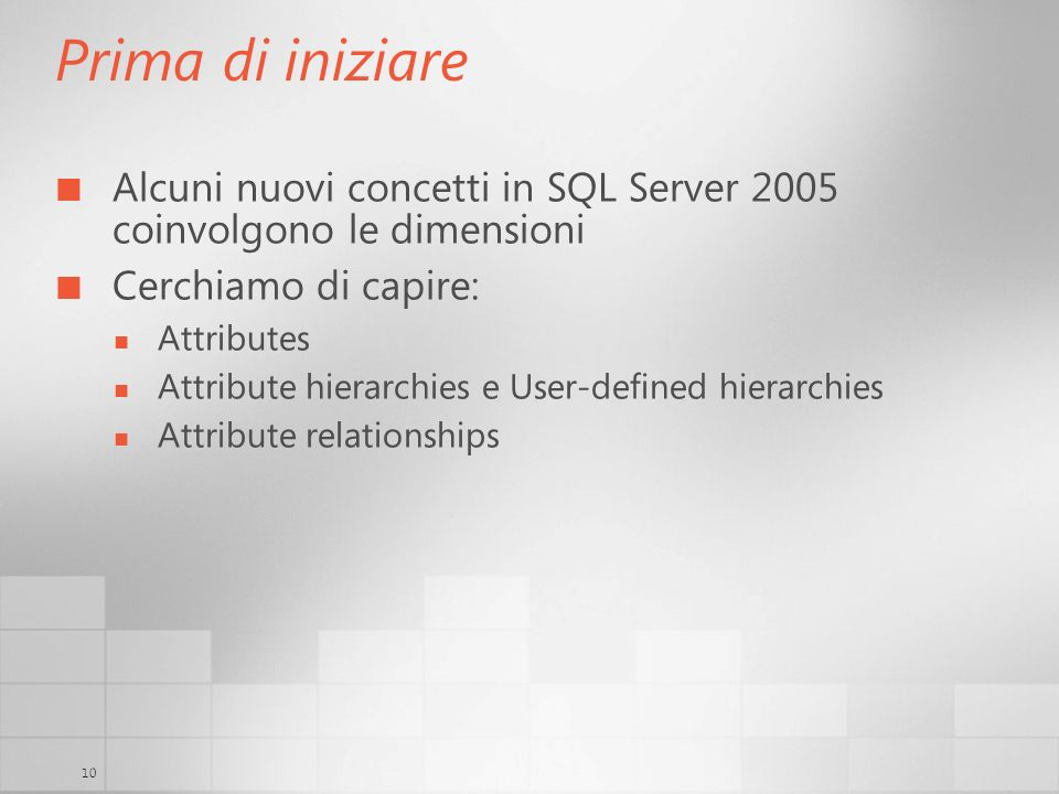 Prima di iniziareAlcuni nuovi concetti in SQL Server 2005 coinvolgono le dimensioni. Cerchiamo di capire: