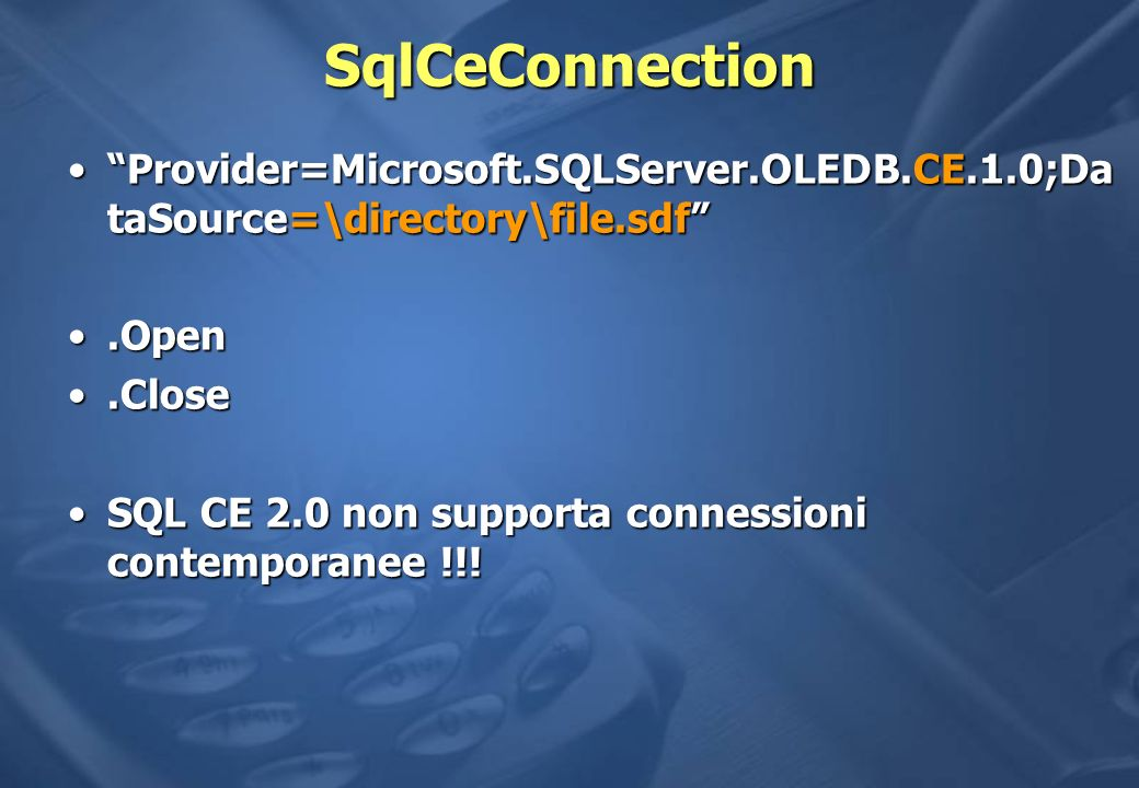 SqlCeConnection Provider=Microsoft.SQLServer.OLEDB.CE.1.0;DataSource=\directory\file.sdf .Open. .Close.