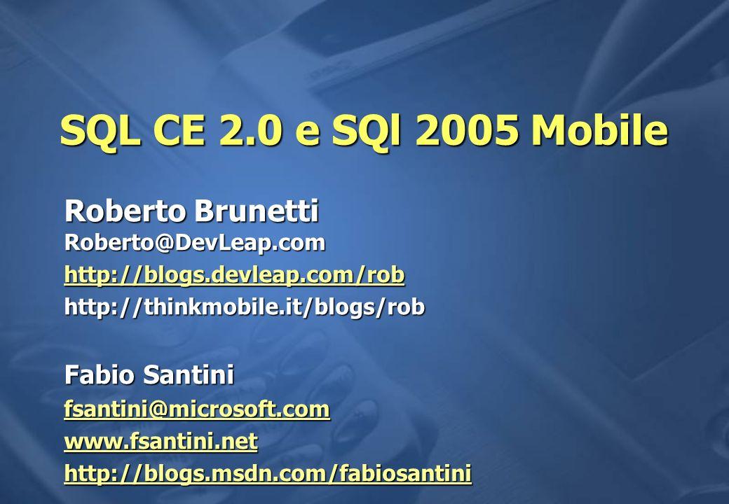 SQL CE 2.0 e SQl 2005 Mobile Roberto Brunetti Roberto@DevLeap.com