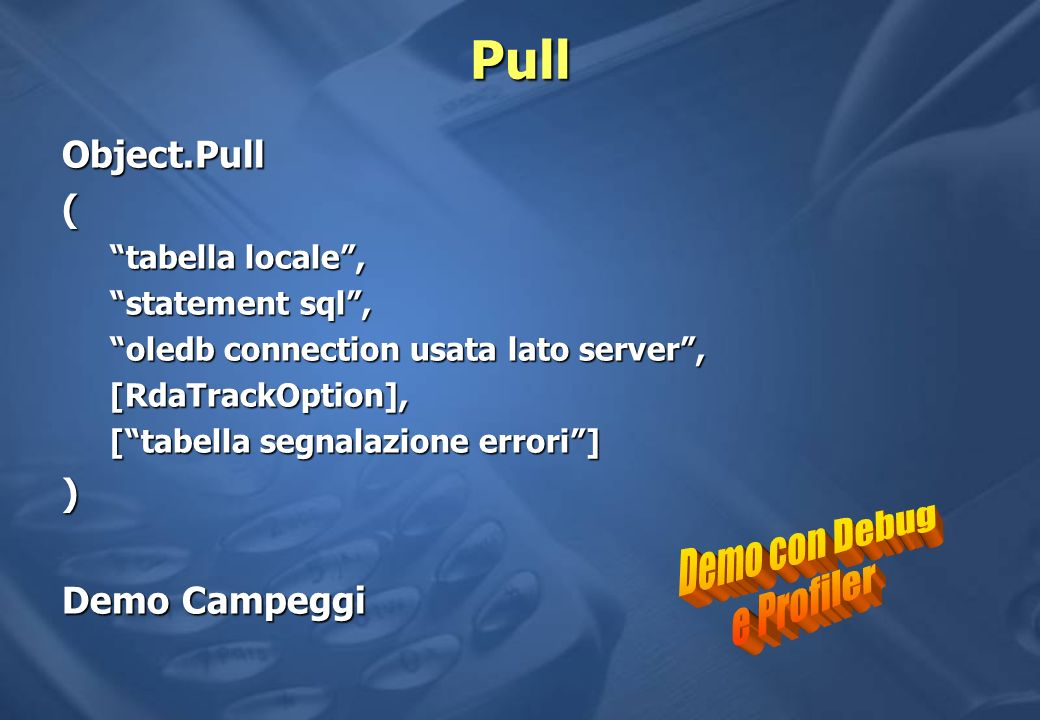Pull Demo con Debug e Profiler Object.Pull ( ) Demo Campeggi