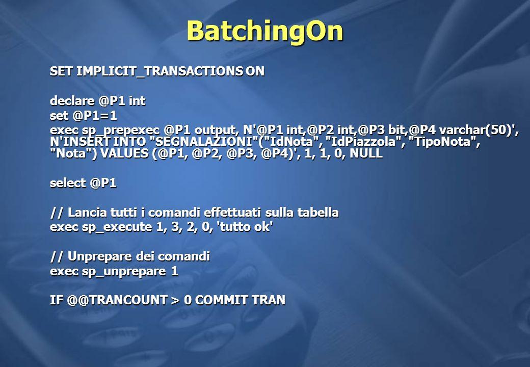BatchingOn SET IMPLICIT_TRANSACTIONS ON declare @P1 int set @P1=1