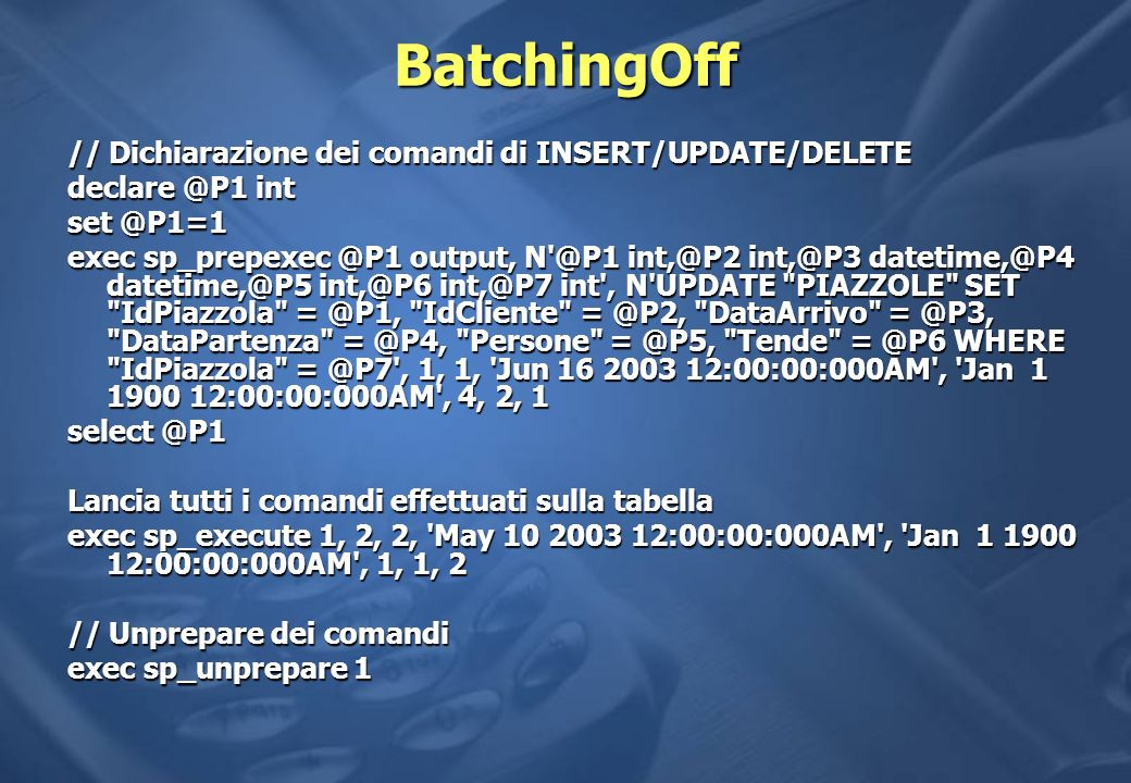 BatchingOff // Dichiarazione dei comandi di INSERT/UPDATE/DELETE