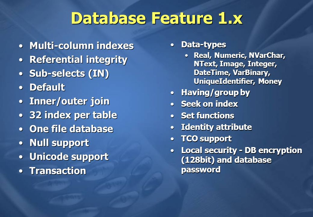 Database Feature 1.x Multi-column indexes Referential integrity