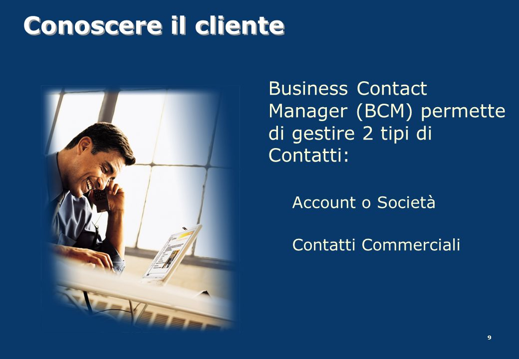 Conoscere il cliente Business Contact Manager (BCM) permette di gestire 2 tipi di Contatti: Account o Società.