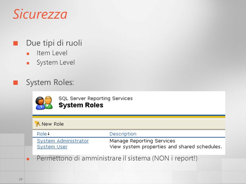 Sicurezza Due tipi di ruoli System Roles: Item Level System Level