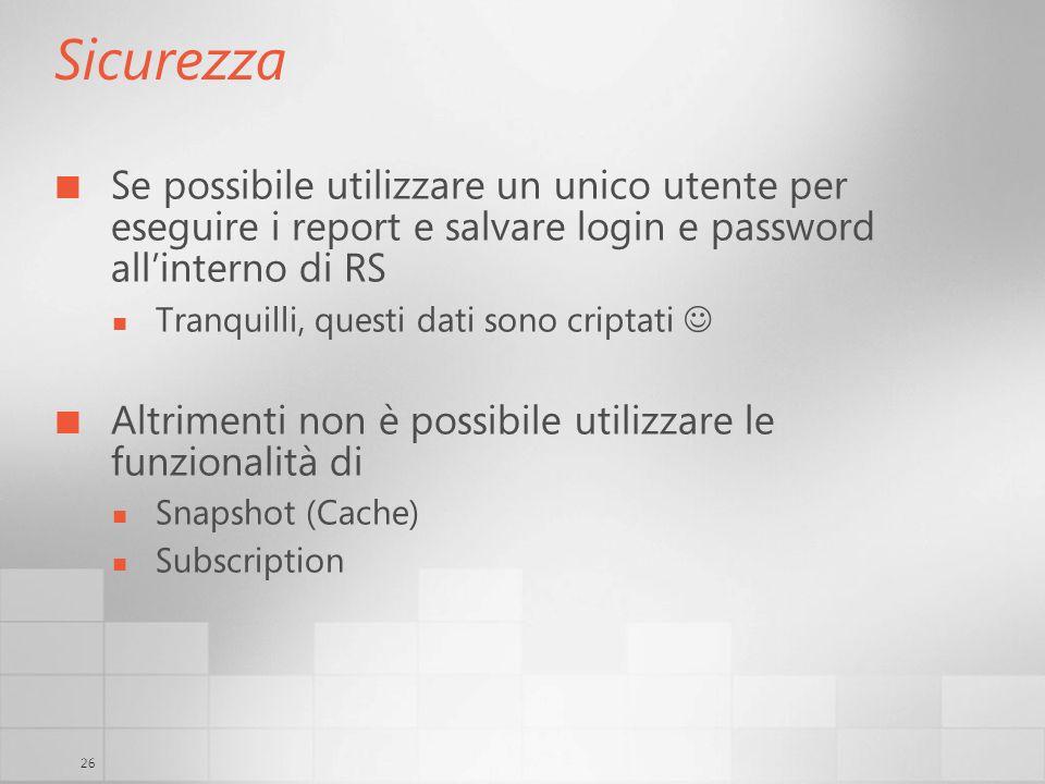 Sicurezza Se possibile utilizzare un unico utente per eseguire i report e salvare login e password all'interno di RS.