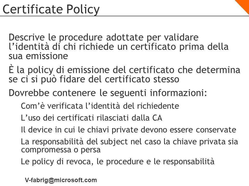 Certificate Policy Descrive le procedure adottate per validare l'identità di chi richiede un certificato prima della sua emissione.