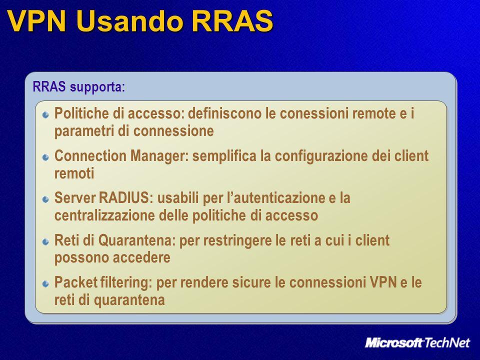 VPN Usando RRAS RRAS supporta: Politiche di accesso: definiscono le conessioni remote e i parametri di connessione.