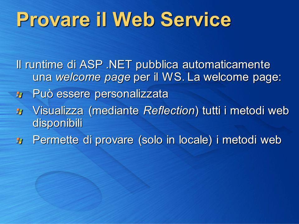 Provare il Web Service Il runtime di ASP .NET pubblica automaticamente una welcome page per il WS. La welcome page: