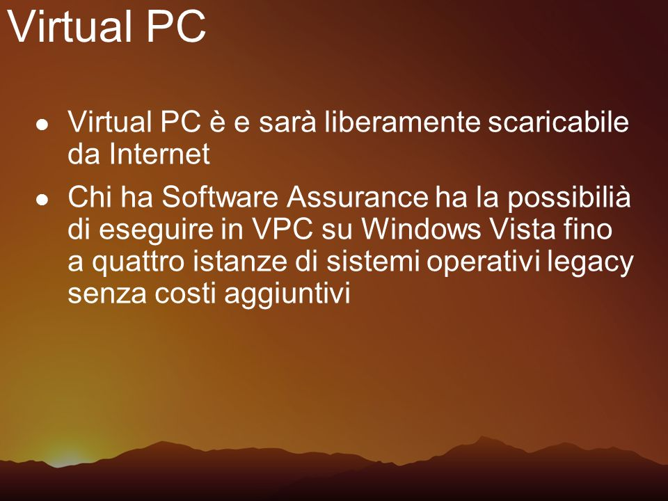 Virtual PC Virtual PC è e sarà liberamente scaricabile da Internet
