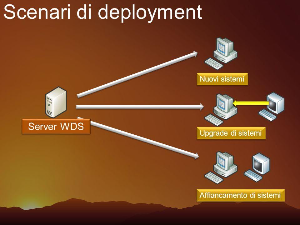 Scenari di deployment Server WDS Nuovi sistemi Upgrade di sistemi