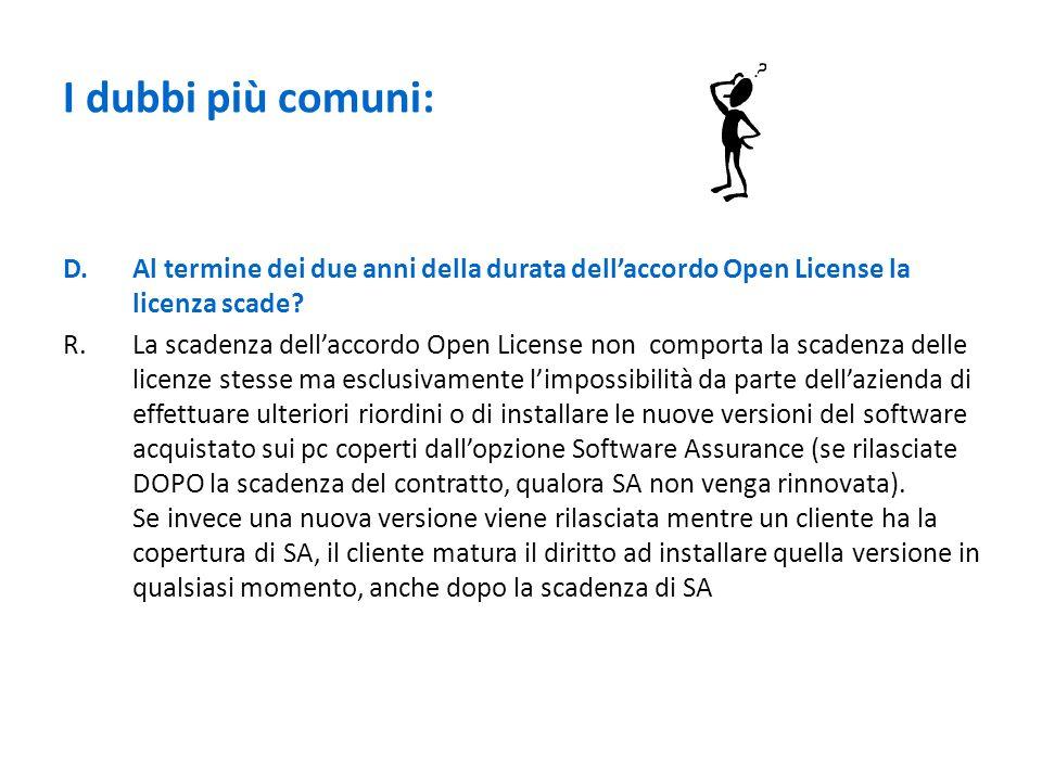 I dubbi più comuni: D. Al termine dei due anni della durata dell'accordo Open License la licenza scade