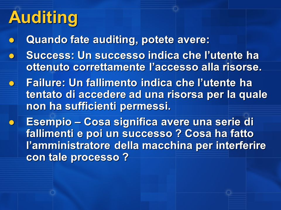 Auditing Quando fate auditing, potete avere: