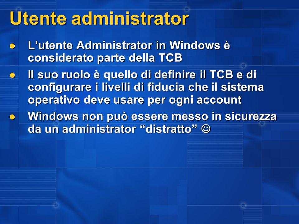 3/27/2017 2:27 AM Utente administrator. L'utente Administrator in Windows è considerato parte della TCB.