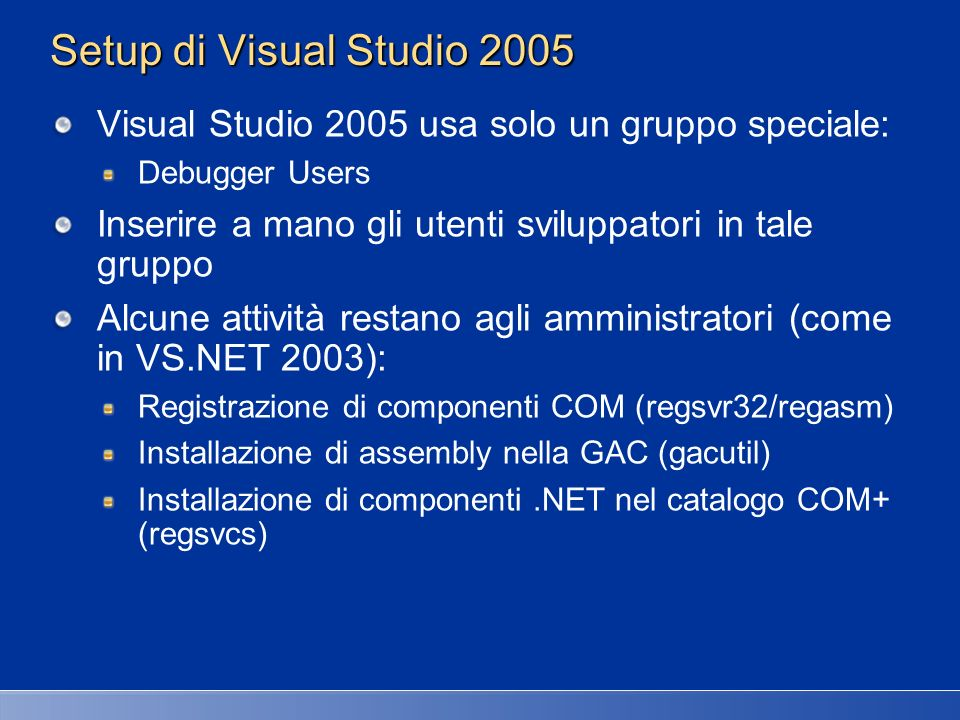 27/03/2017 2:27 AM Setup di Visual Studio 2005. Visual Studio 2005 usa solo un gruppo speciale: Debugger Users.