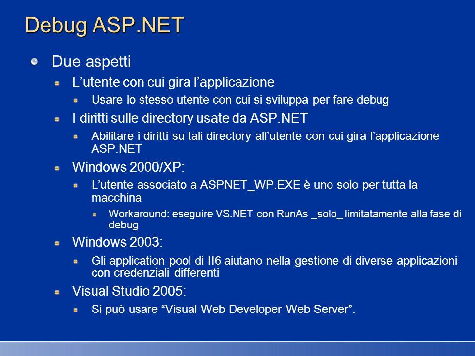Debug ASP.NET Due aspetti L'utente con cui gira l'applicazione