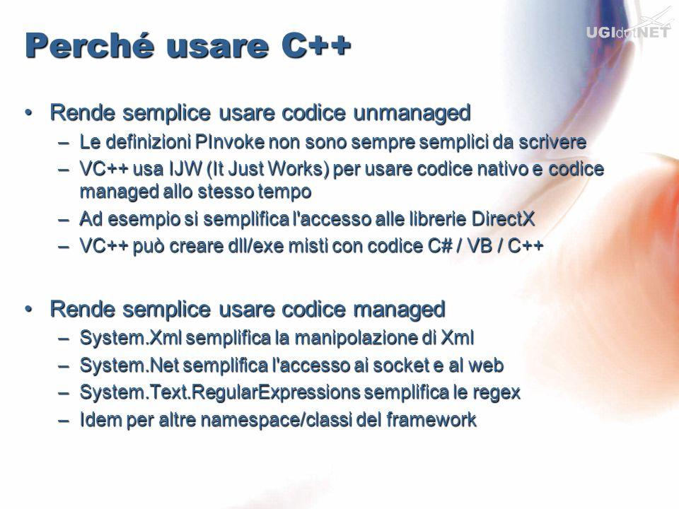 Perché usare C++ Rende semplice usare codice unmanaged