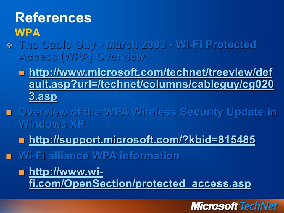 References WPAThe Cable Guy - March 2003 - Wi-Fi Protected Access (WPA) Overview.