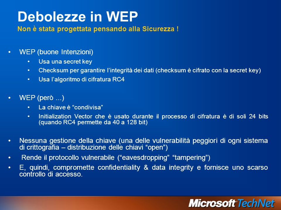 Debolezze in WEP Non è stata progettata pensando alla Sicurezza !