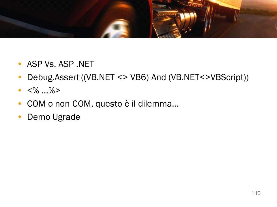 ASP Vs. ASP .NET Debug.Assert ((VB.NET <> VB6) And (VB.NET<>VBScript)) <% …%> COM o non COM, questo è il dilemma…