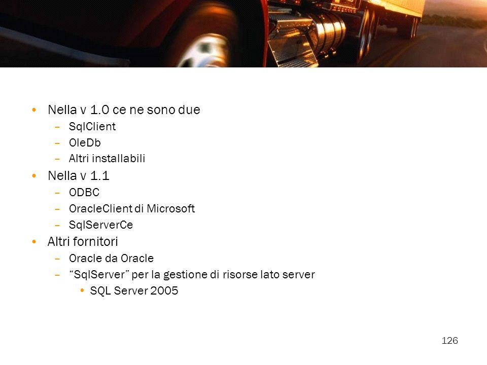 Nella v 1.0 ce ne sono due Nella v 1.1 Altri fornitori SqlClient OleDb