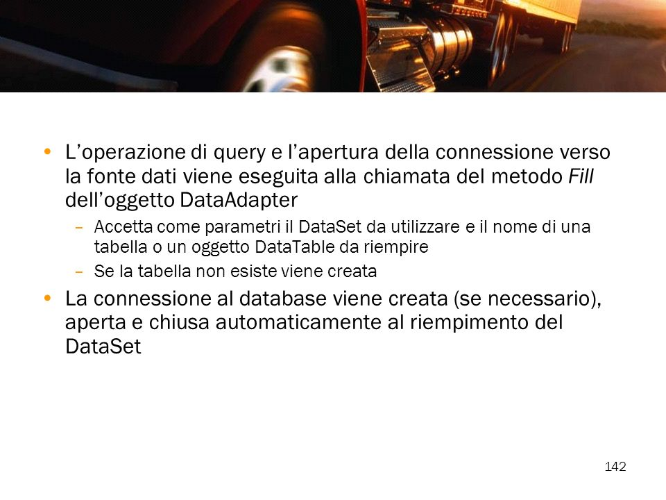 L'operazione di query e l'apertura della connessione verso la fonte dati viene eseguita alla chiamata del metodo Fill dell'oggetto DataAdapter