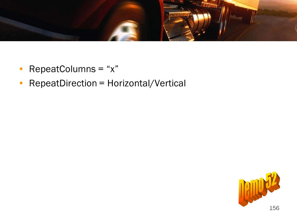 RepeatColumns = x RepeatDirection = Horizontal/Vertical Demo 52