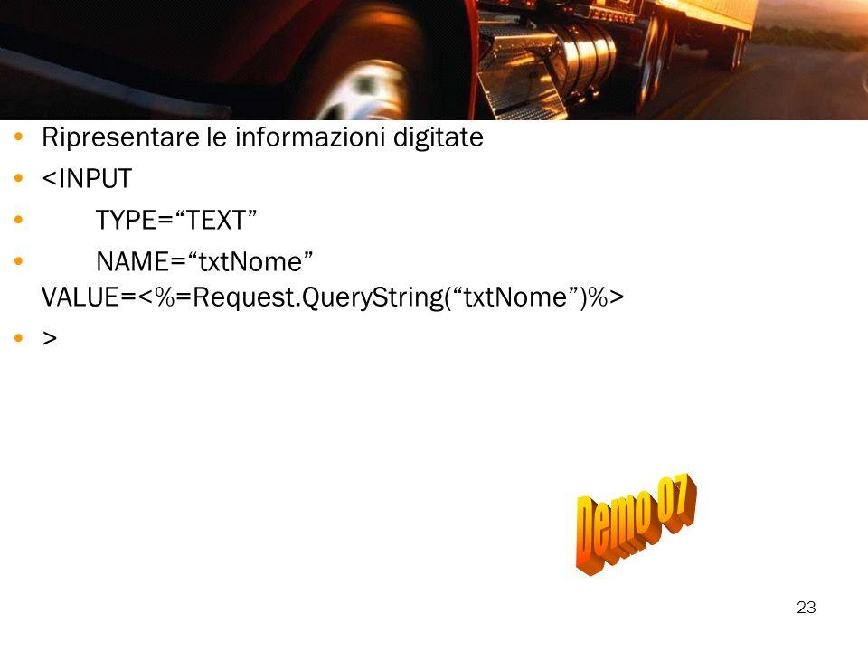 Demo 07 Ripresentare le informazioni digitate <INPUT TYPE= TEXT