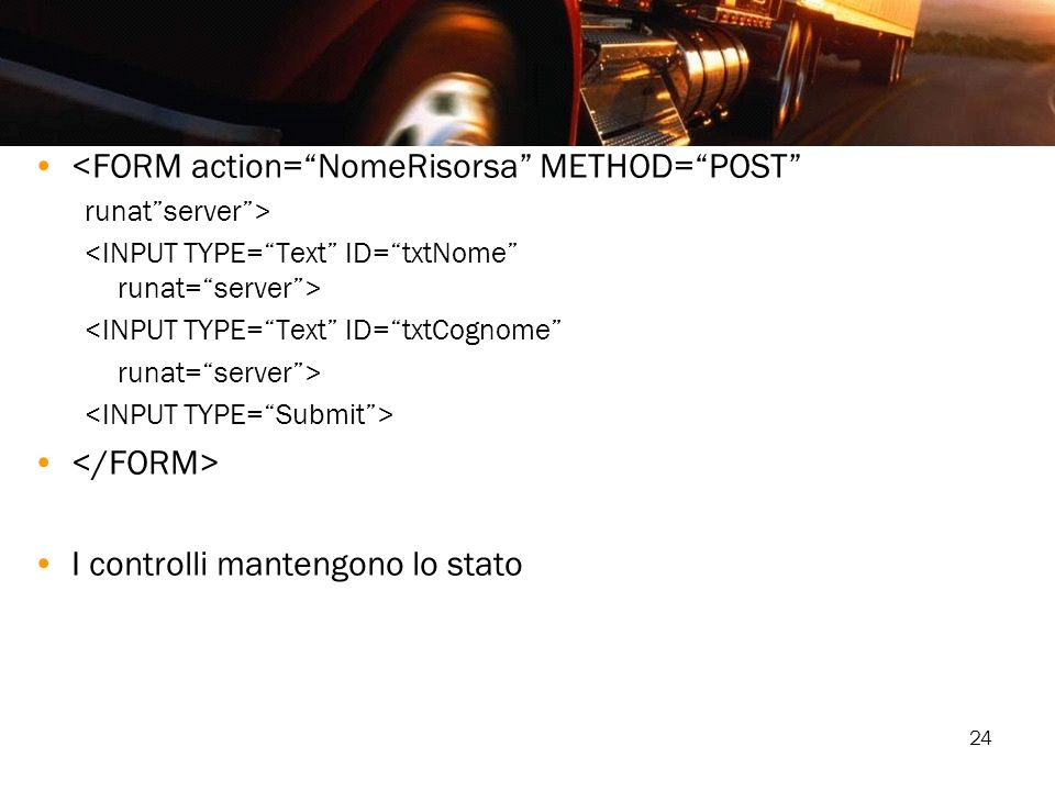 <FORM action= NomeRisorsa METHOD= POST