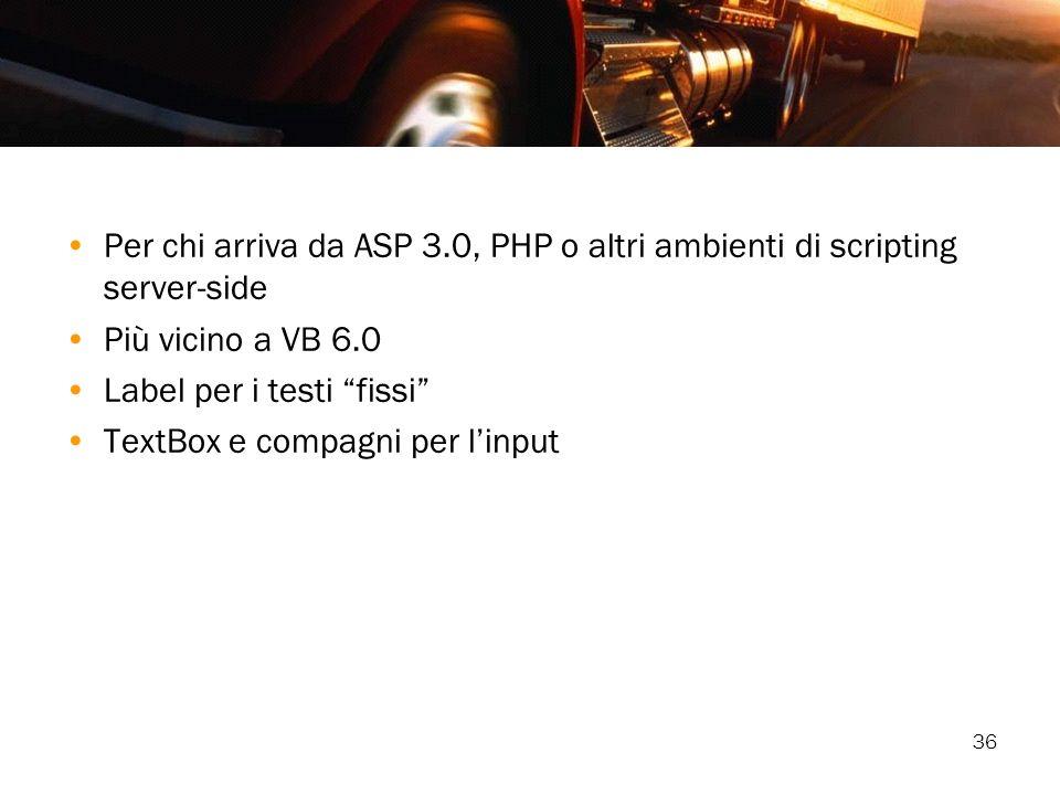 Per chi arriva da ASP 3.0, PHP o altri ambienti di scripting server-side