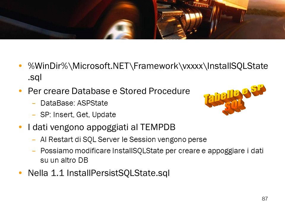 %WinDir%\Microsoft.NET\Framework\vxxxx\InstallSQLState.sql Per creare Database e Stored Procedure. DataBase: ASPState.