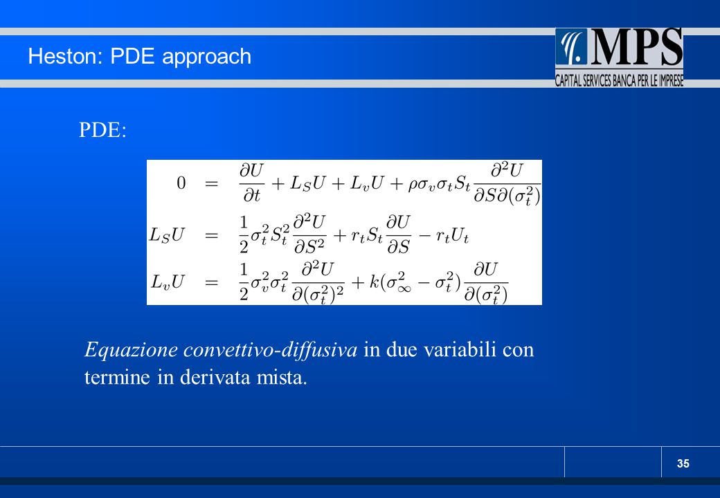 Heston: PDE approach PDE: Equazione convettivo-diffusiva in due variabili con termine in derivata mista.