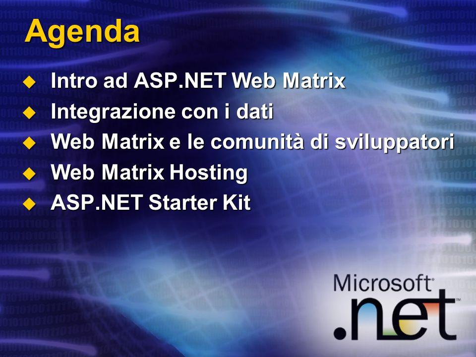 Agenda Intro ad ASP.NET Web Matrix Integrazione con i dati