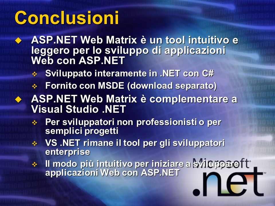 Conclusioni ASP.NET Web Matrix è un tool intuitivo e leggero per lo sviluppo di applicazioni Web con ASP.NET.