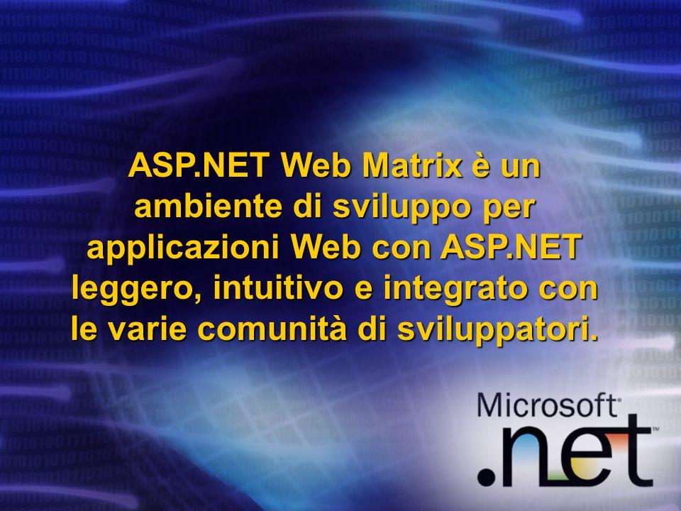 ASP.NET Web Matrix è un ambiente di sviluppo per applicazioni Web con ASP.NET leggero, intuitivo e integrato con le varie comunità di sviluppatori.