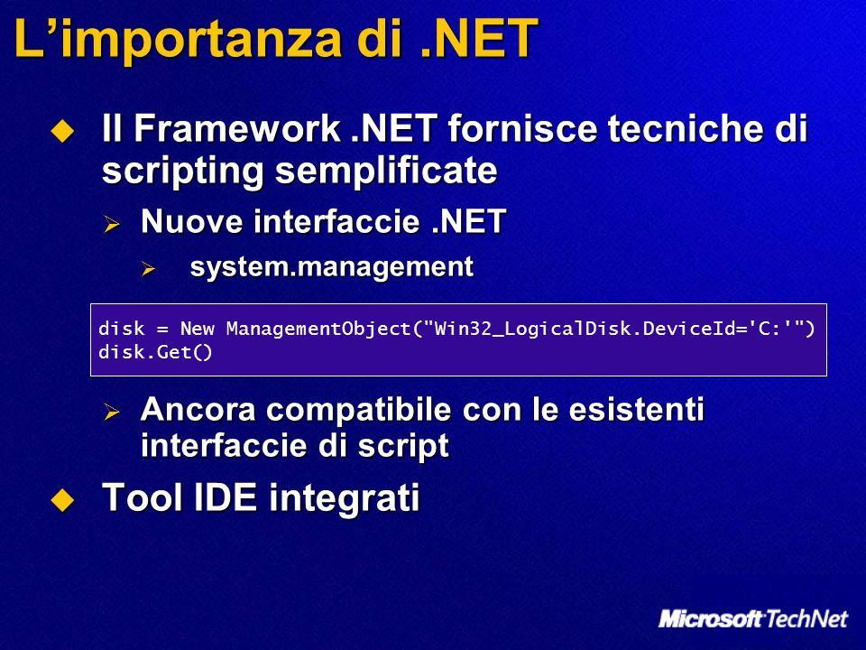 L'importanza di .NET Il Framework .NET fornisce tecniche di scripting semplificate. Nuove interfaccie .NET.
