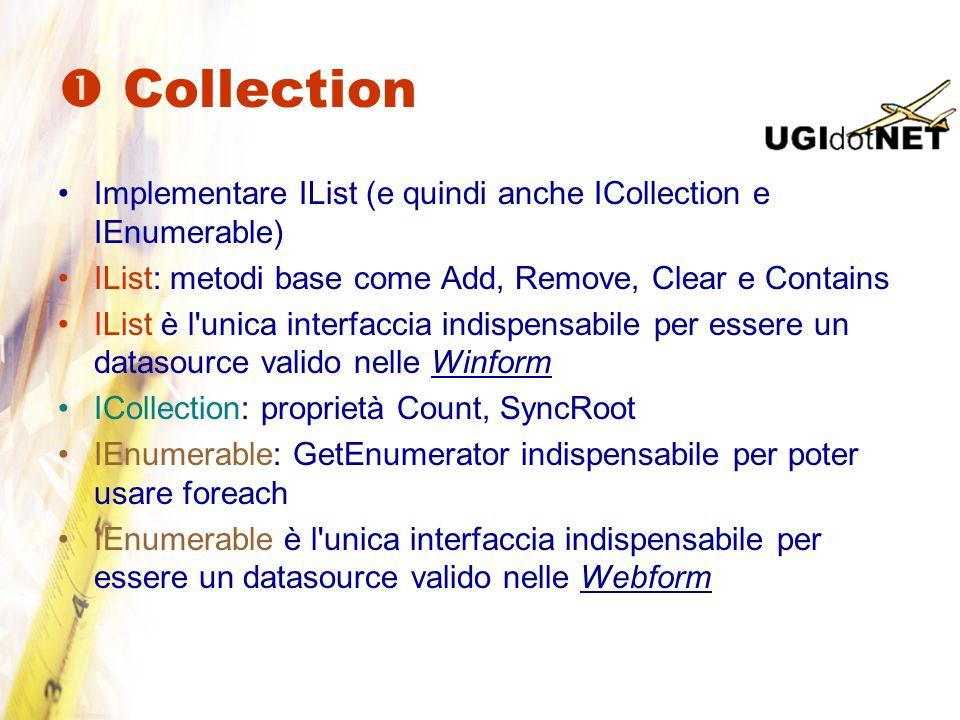  Collection Implementare IList (e quindi anche ICollection e IEnumerable) IList: metodi base come Add, Remove, Clear e Contains.