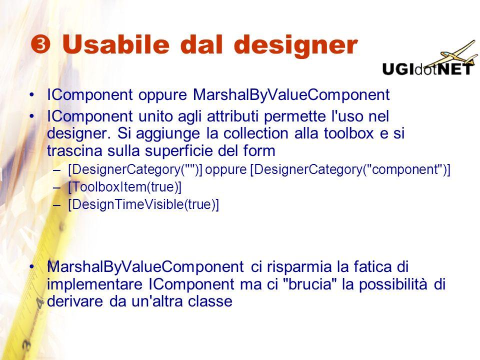  Usabile dal designer IComponent oppure MarshalByValueComponent