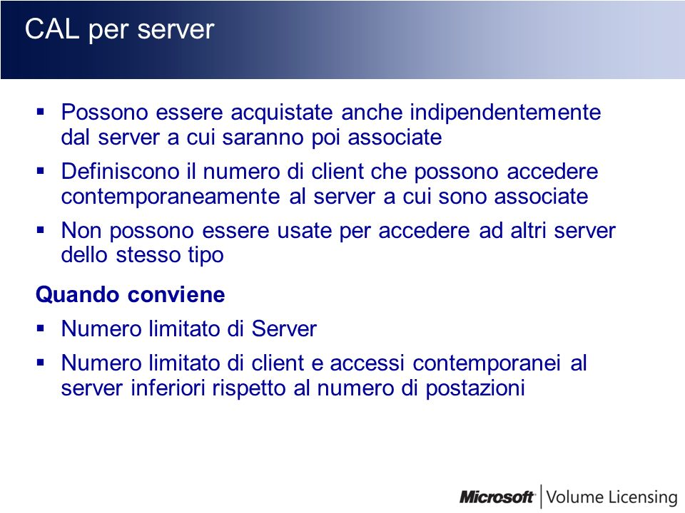CAL per server Possono essere acquistate anche indipendentemente dal server a cui saranno poi associate.