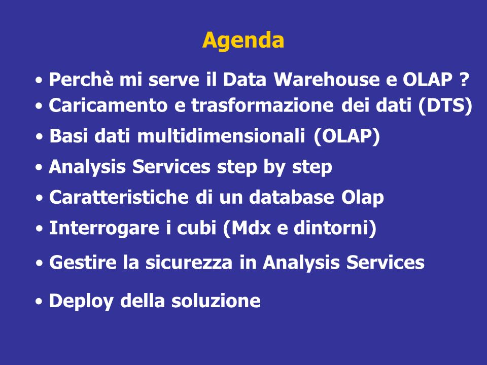Agenda Perchè mi serve il Data Warehouse e OLAP