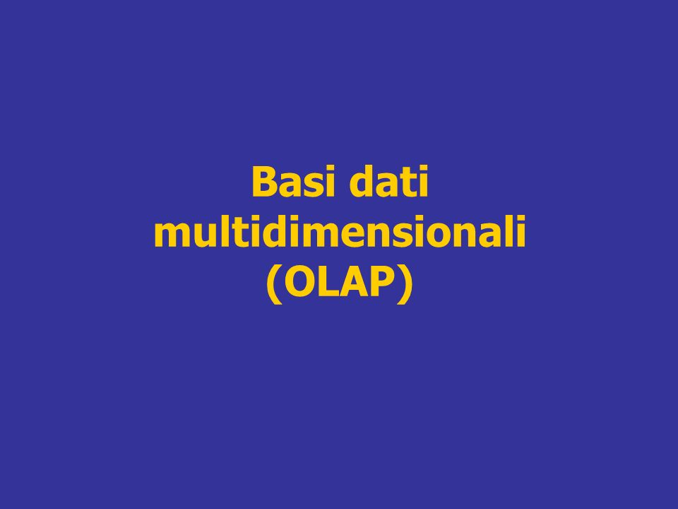 Basi dati multidimensionali (OLAP)