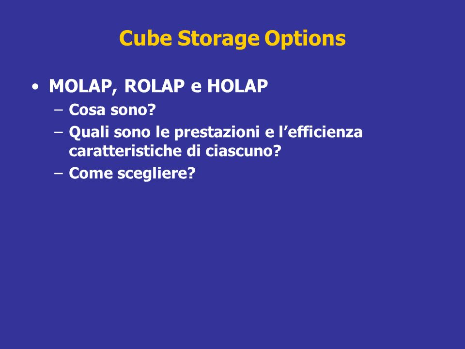 Cube Storage Options MOLAP, ROLAP e HOLAP Cosa sono