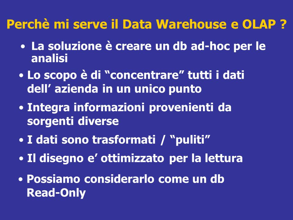 Perchè mi serve il Data Warehouse e OLAP