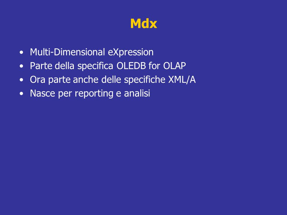 Mdx Multi-Dimensional eXpression Parte della specifica OLEDB for OLAP