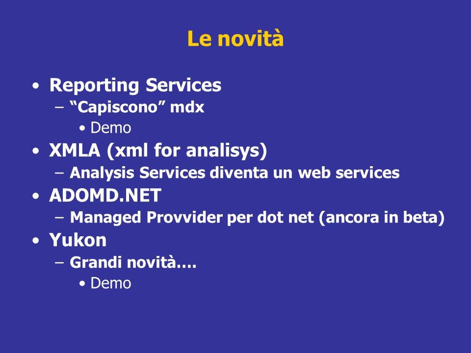 Le novità Reporting Services XMLA (xml for analisys) ADOMD.NET Yukon