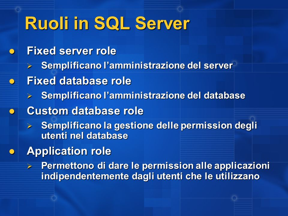 Ruoli in SQL Server Fixed server role Fixed database role