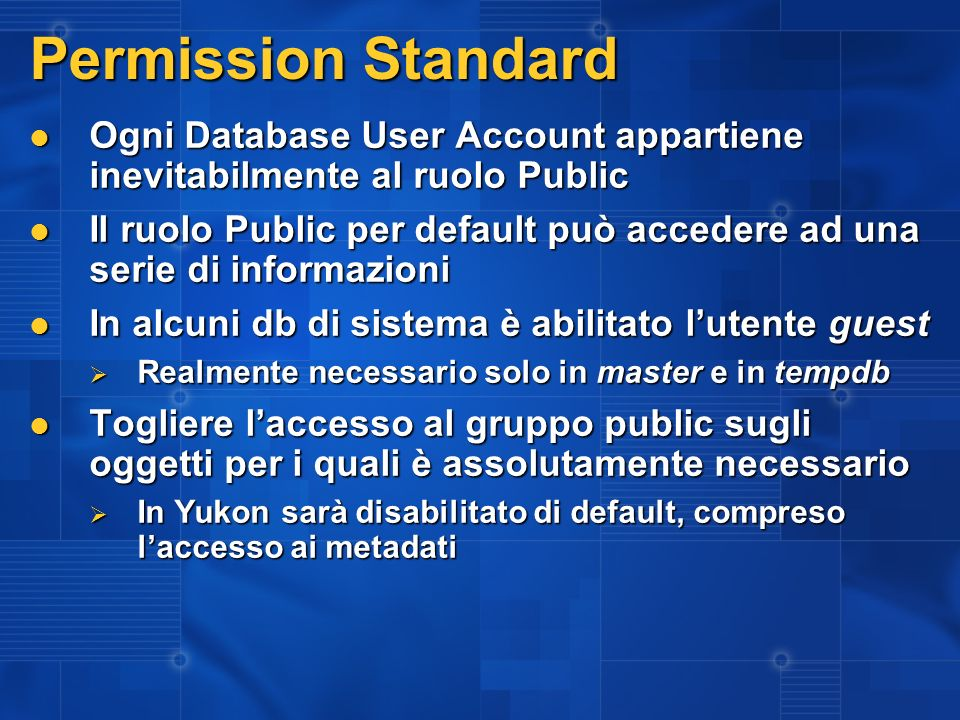 3/27/2017 2:27 AM Permission Standard. Ogni Database User Account appartiene inevitabilmente al ruolo Public.