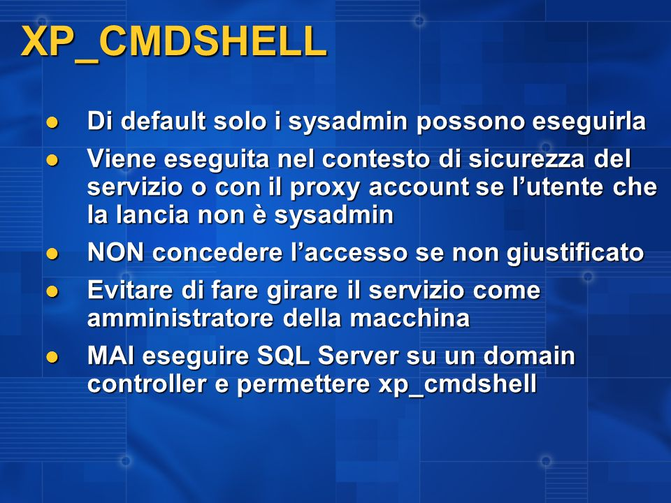 XP_CMDSHELL Di default solo i sysadmin possono eseguirla