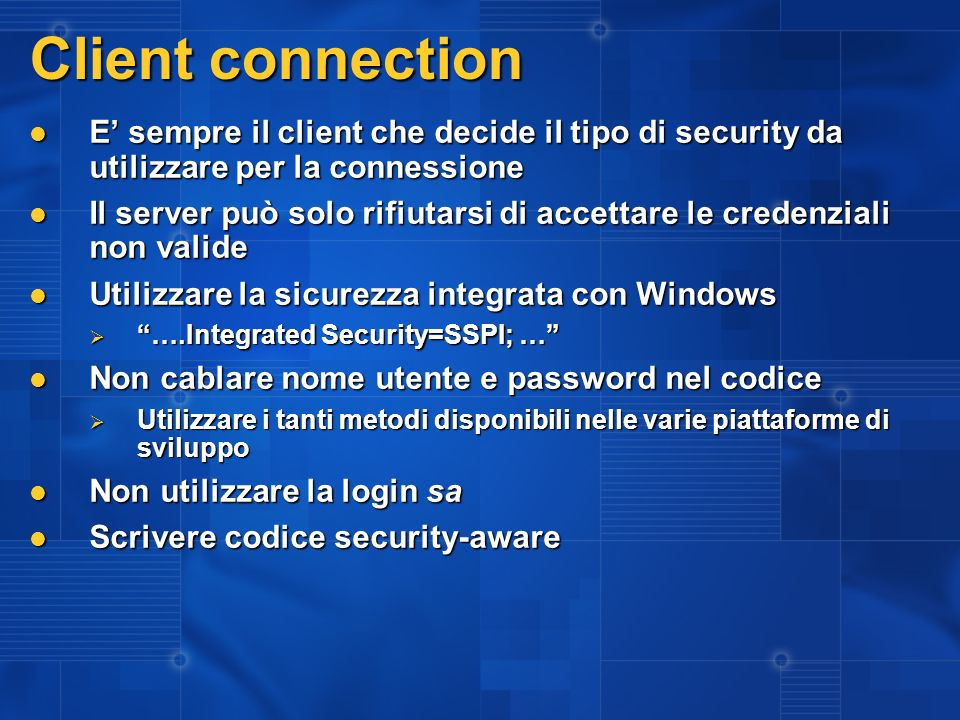 3/27/2017 2:27 AM Client connection. E' sempre il client che decide il tipo di security da utilizzare per la connessione.