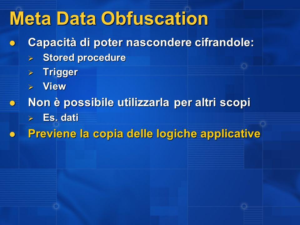 Meta Data Obfuscation Capacità di poter nascondere cifrandole: